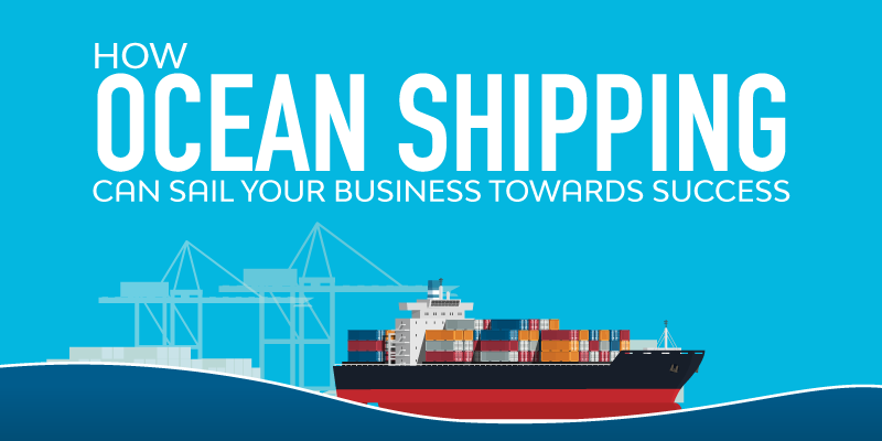 How Ocean Shipping Can Sail Your Business Towards Success_Banner
